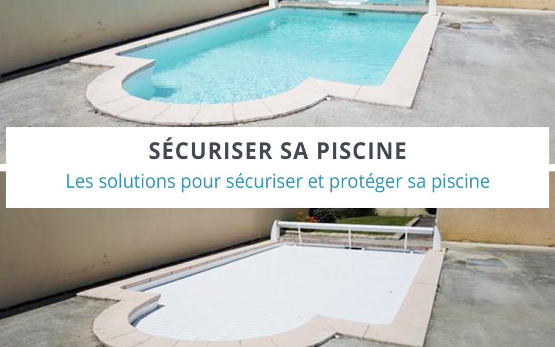Les solutions pour sécuriser sa piscine